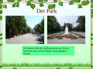 Der Park Im Sommer sieht die Stadt ganz grün aus. In den Park kann man sich a
