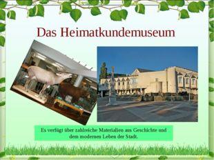 Das Heimatkundemuseum Es verfügt über zahlreiche Materialien aus Geschichte u