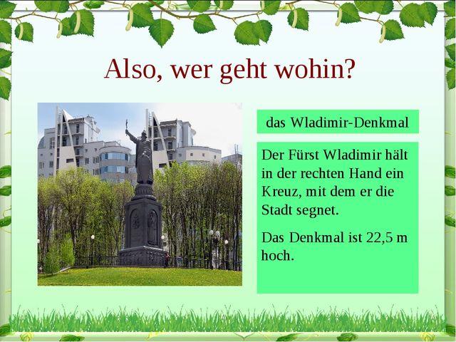 Also, wer geht wohin? das Wladimir-Denkmal Der Fürst Wladimir hält in der rec...