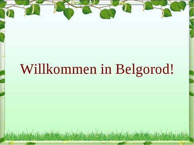 Willkommen in Belgorod!