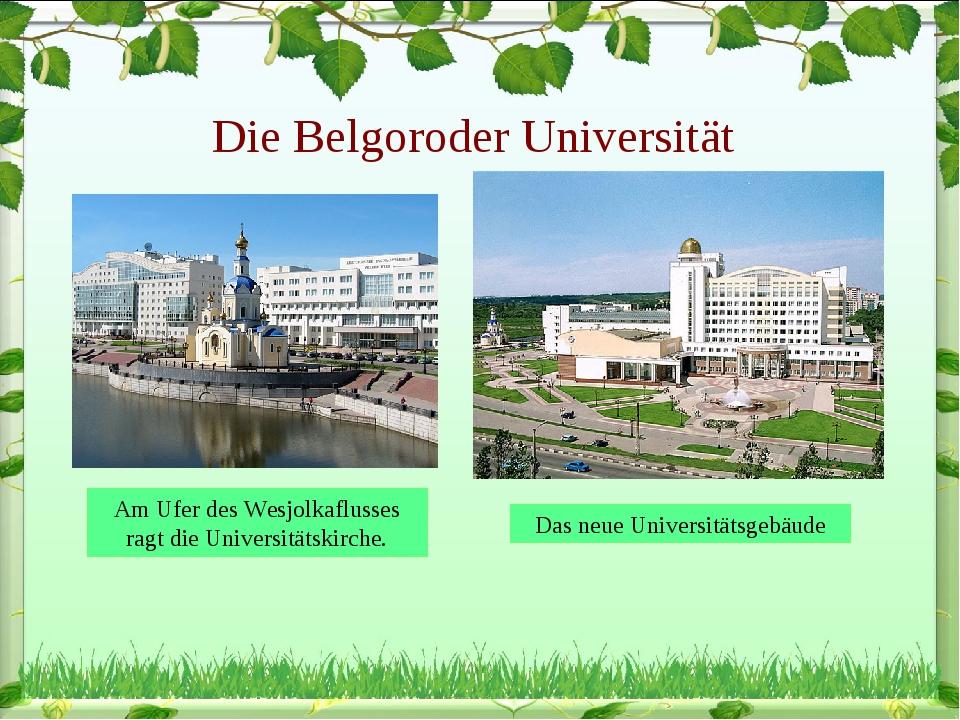 Die Belgoroder Universität Am Ufer des Wesjolkaflusses ragt die Universitätsk...