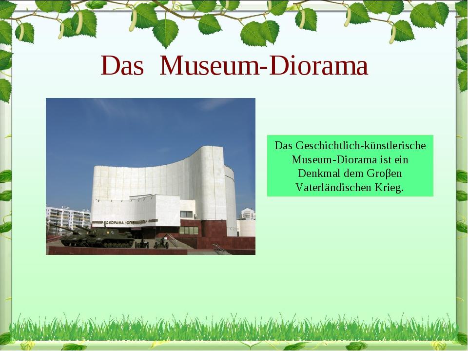 Das Museum-Diorama Das Geschichtlich-künstlerische Museum-Diorama ist ein Den...