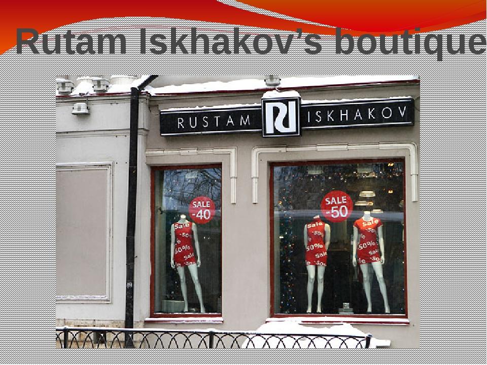 Rutam Iskhakov's boutique