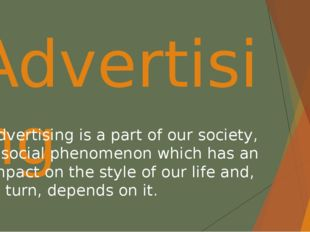 Advertising Advertising is a part of our society, a social phenomenon which h