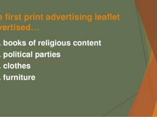 The first print advertising leaflet advertised… А. books of religious content
