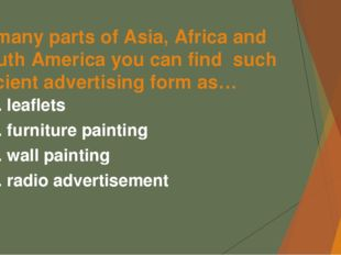 In many parts of Asia, Africa and South America you can find such ancient adv