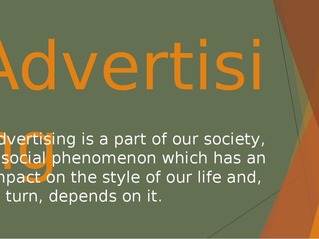 Advertising Advertising is a part of our society, a social phenomenon which h...