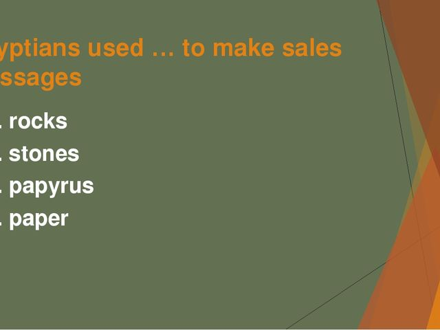Egyptians used … to make sales messages А. rocks B. stones C. papyrus D. paper
