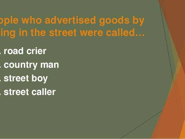 People who advertised goods by crying in the street were called… А. road crie...