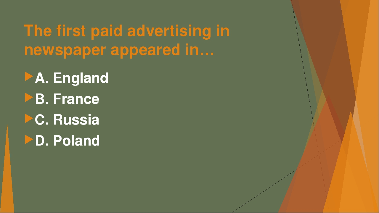 The first paid advertising in newspaper appeared in… А. England B. France C....