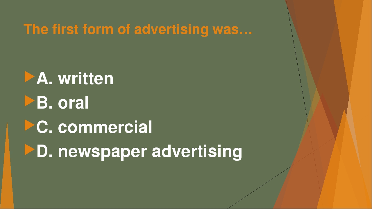 The first form of advertising was… А. written В. oral C. commercial D. newspa...