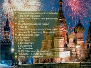 Russia is the biggest country it is landed in the north of Eurasia. Governmen