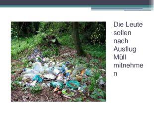 Die Leute sollen nach Ausflug Müll mitnehmen