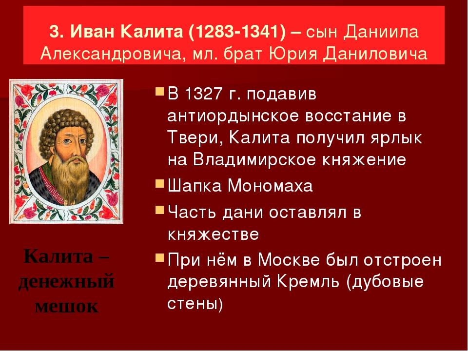 3. Иван Калита (1283-1341) – сын Даниила Александровича, мл. брат Юрия Данил...