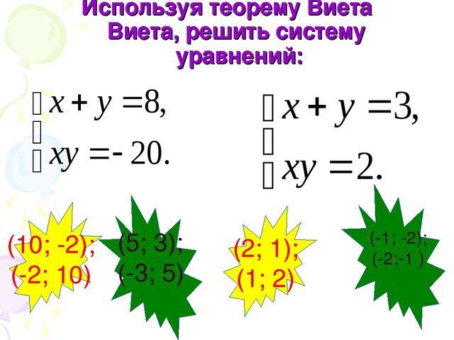 Используя теорему Виета Виета, решить систему уравнений: (10; -2); (-2; 10)...