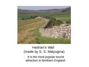 Hadrian's Wall (made by S. S. Malyugina) It is the most popular tourist attra