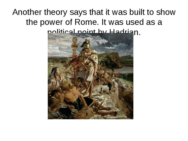 Another theory says that it was built to show the power of Rome. It was used...