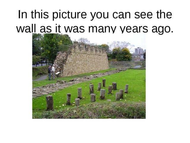 In this picture you can see the wall as it was many years ago.