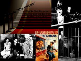 "Charlie Chaplin, actor, director and producer of the film ""The Circus"", was a"