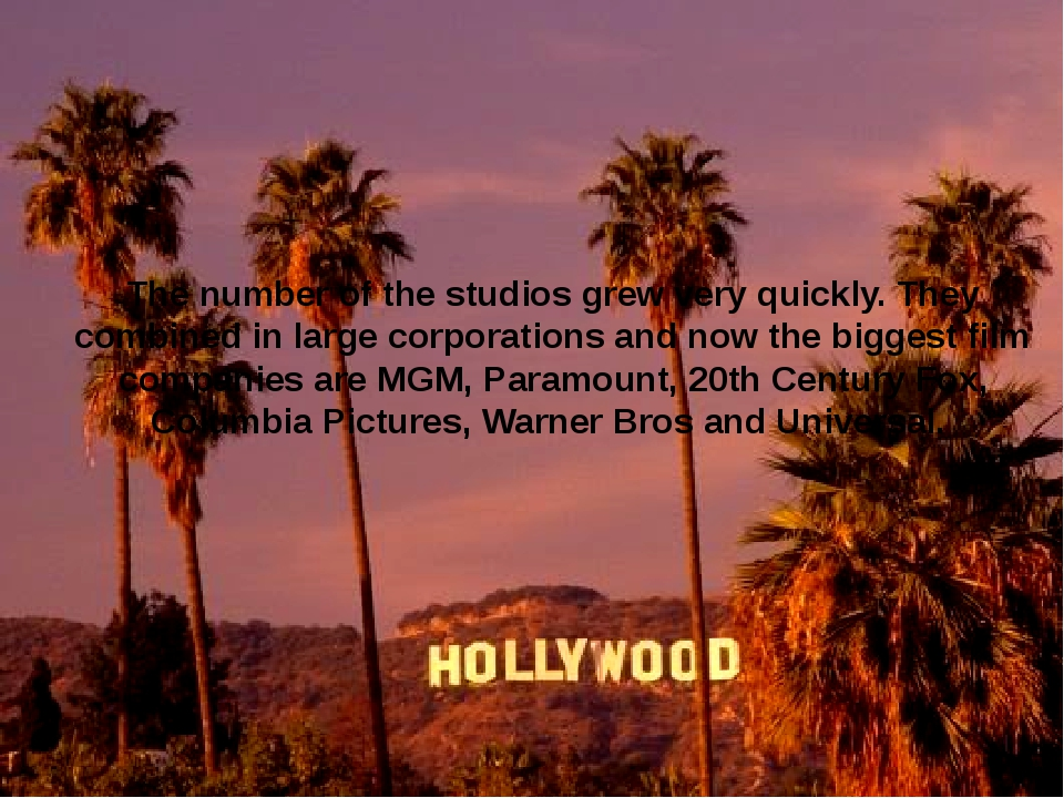 The number of the studios grew very quickly. They combined in large corporati...