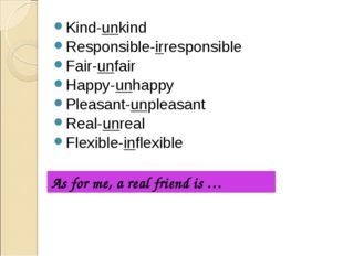 Kind-unkind Responsible-irresponsible Fair-unfair Happy-unhappy Pleasant-unpl