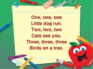 One, one, one Little dog run. Two, two, two Cats see you. Three, three, thre