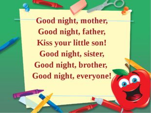 Good night, mother, Good night, father, Kiss your little son! Good night, si