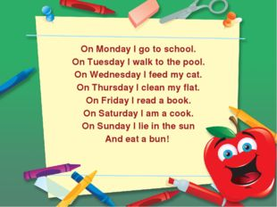 On Monday I go to school. On Tuesday I walk to the pool. On Wednesday I feed