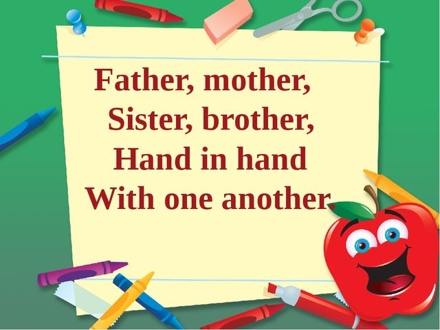 Father, mother, Sister, brother, Hand in hand With one another.