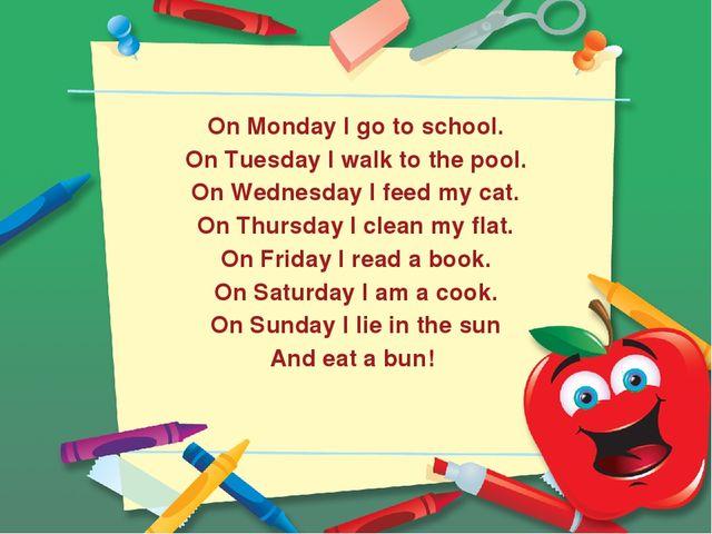 On Monday I go to school. On Tuesday I walk to the pool. On Wednesday I feed...