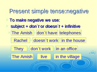 Present simple tense:negative To make negative we use: subject + don`t or doe