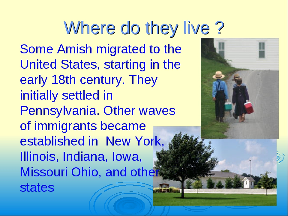 Where do they live ? Some Amish migrated to the United States, starting in th...
