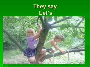 They say Let`s