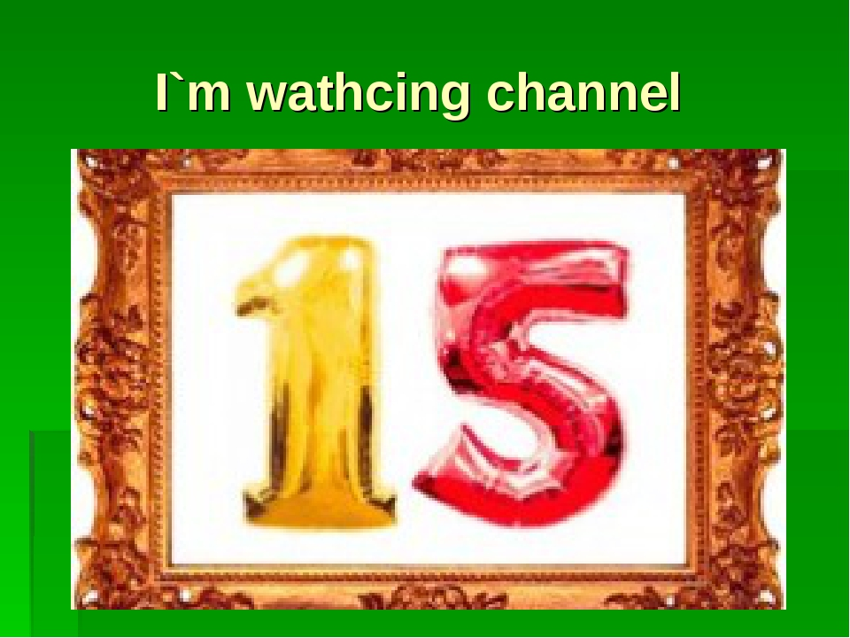 I`m wathcing channel
