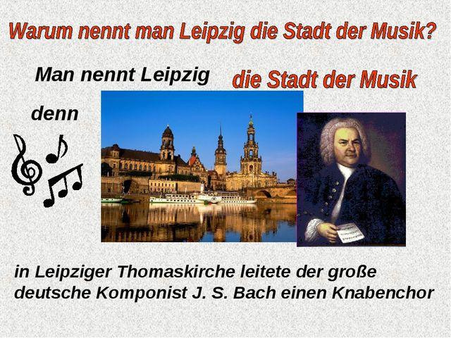 Man nennt Leipzig denn in Leipziger Thomaskirche leitete der große deutsche K...