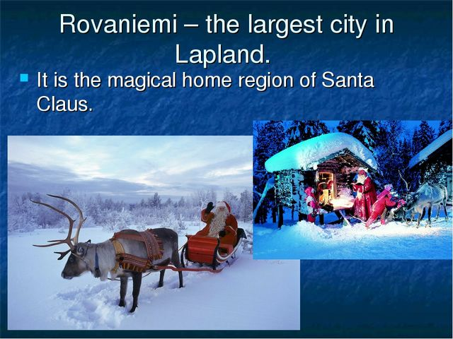 Rovaniemi – the largest city in Lapland. It is the magical home region of Sa...