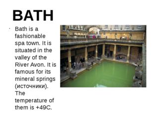 BATH Bath is a fashionable spa town. It is situated in the valley of the Rive