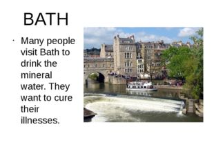BATH Many people visit Bath to drink the mineral water. They want to cure the