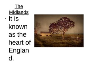 The Midlands It is known as the heart of England.