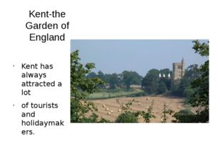 Kent-the Garden of England Kent has always attracted a lot of tourists and ho
