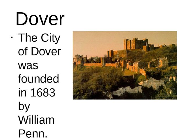 Dover The City of Dover was founded in 1683 by William Penn.