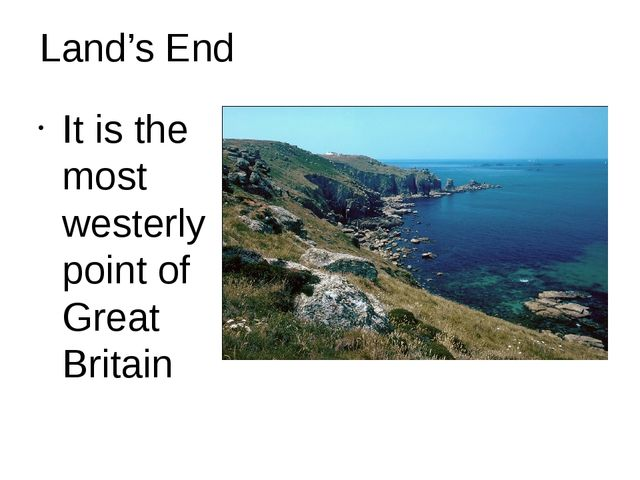 Land's End It is the most westerly point of Great Britain