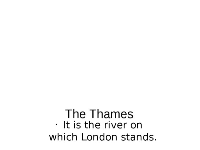 The Thames It is the river on which London stands.