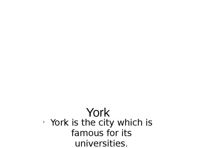York York is the city which is famous for its universities.