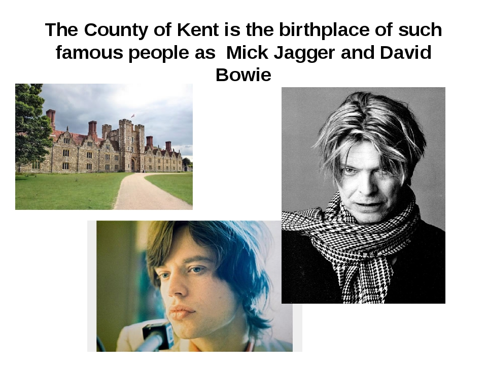 The County of Kent is the birthplace of such famous people as Mick Jagger and...