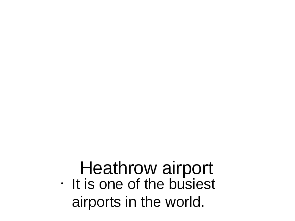 Heathrow airport It is one of the busiest airports in the world.