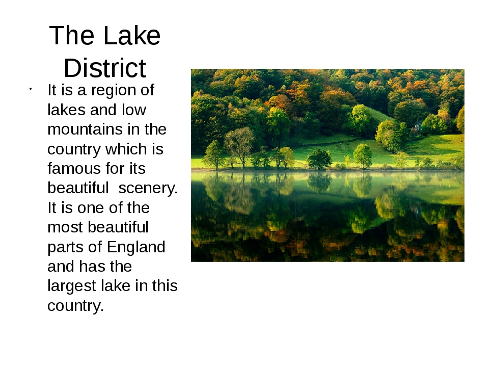 The Lake District It is a region of lakes and low mountains in the country wh...