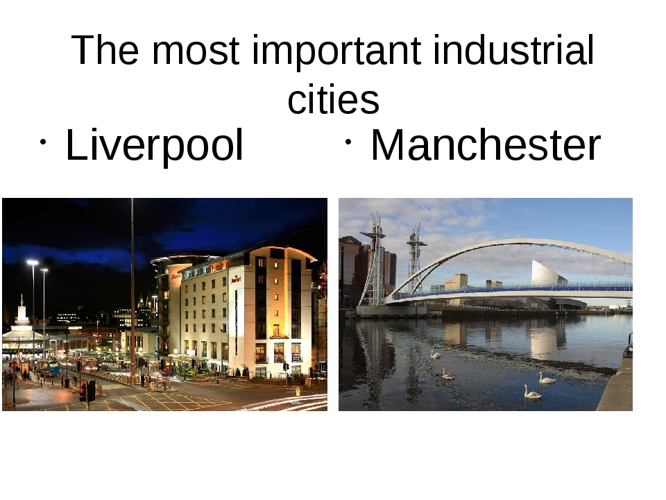 The most important industrial cities Liverpool Manchester