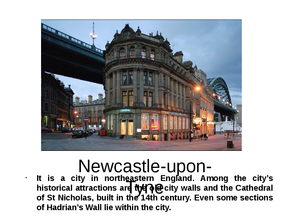 Newcastle-upon-Tyne It is a city in northeastern England. Among the city's hi...