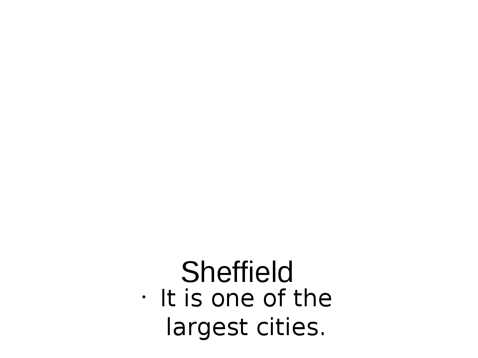 Sheffield It is one of the largest cities.